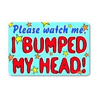 "Instead …the label read ""Please watch me…I bumped my head today!""…WHAT????"